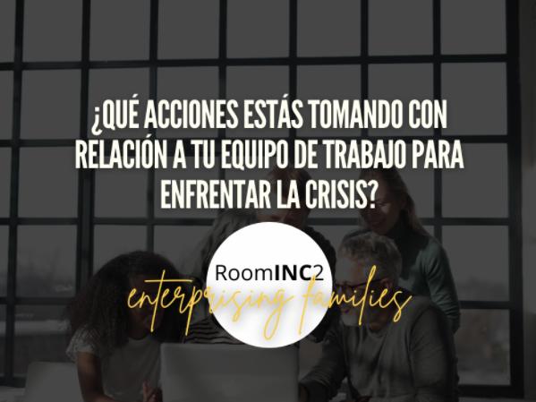 ¿Qué acciones estás tomando con relación a tu equipo de trabajo para enfrentar la crisis?