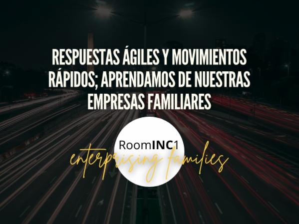 Respuestas ágiles y movimientos rápidos; aprendamos de nuestras Empresas Familiares