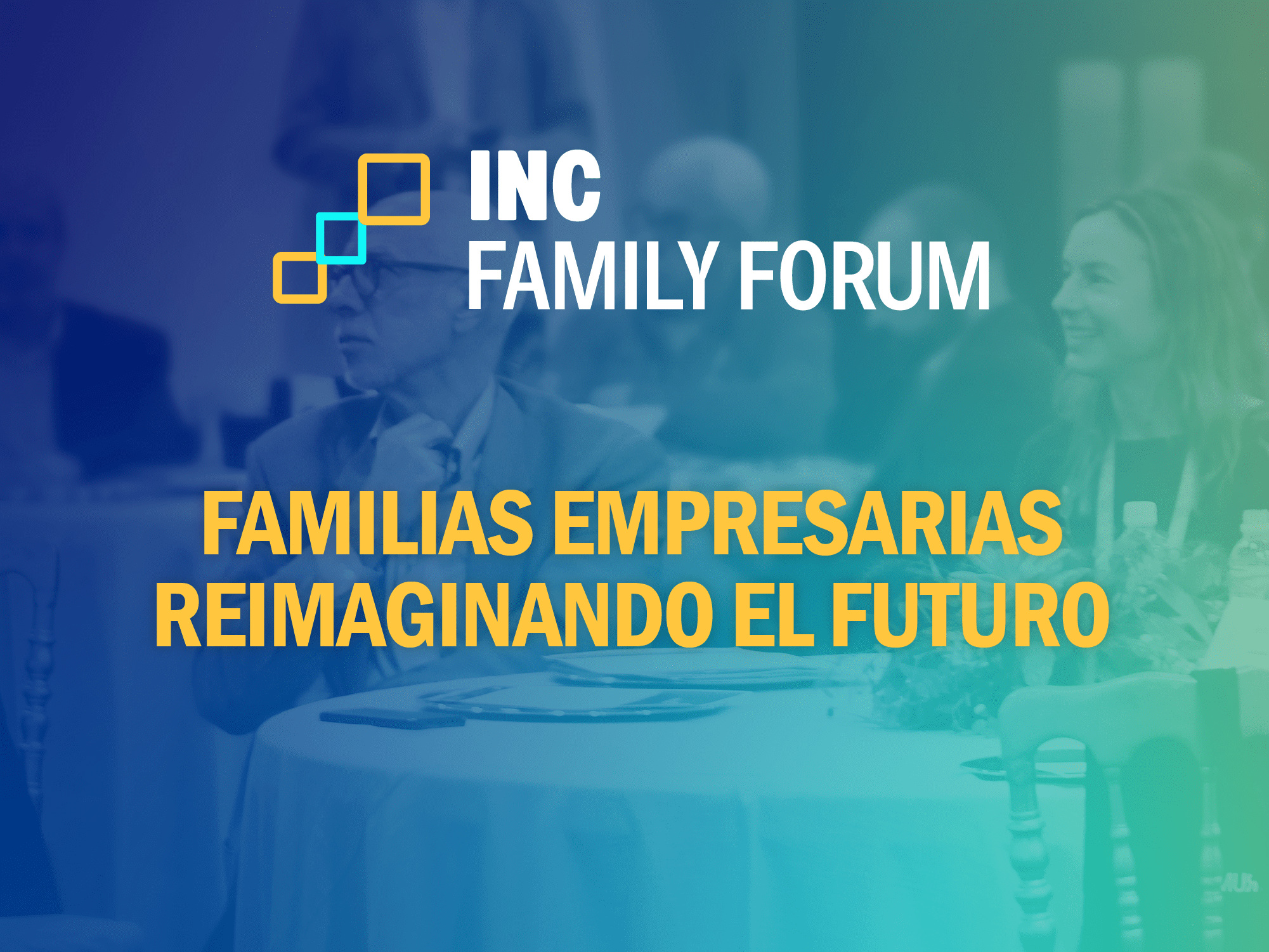 INC Family Forum: Familias empresarias reimaginando el futuro
