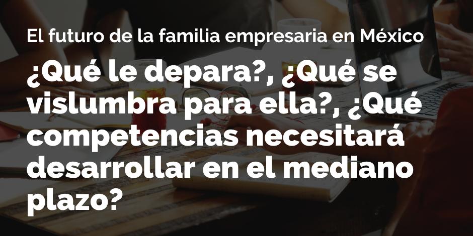 El futuro de la familia empresaria en México | Blog