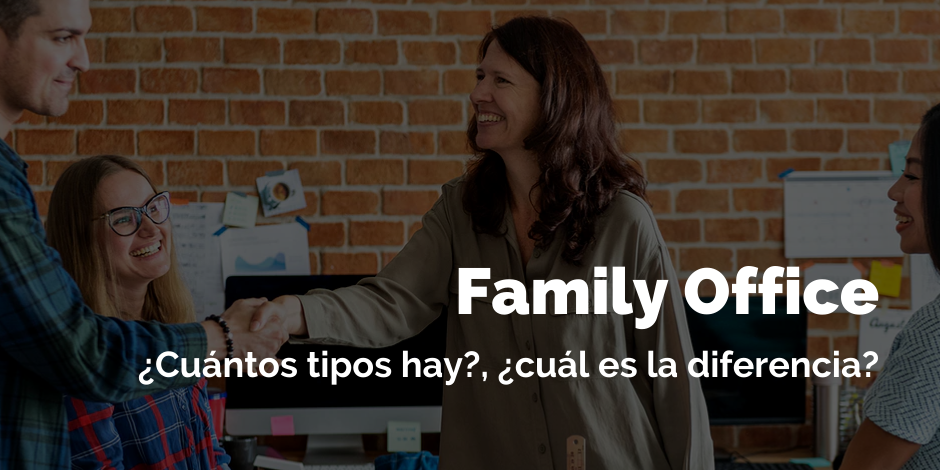 Family office ¿Cuántos tipos hay?, ¿cuál es la diferencia? | Blog
