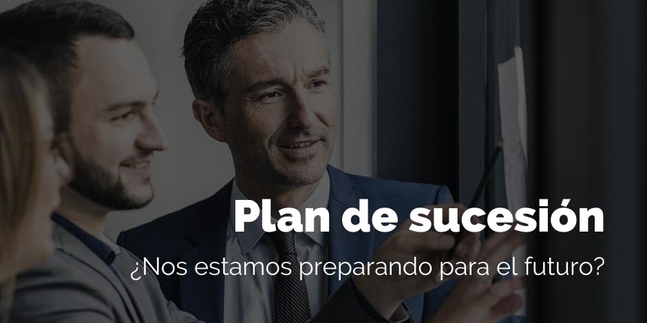 Plan de sucesión ¿Nos preparamos para el futuro? | Blog