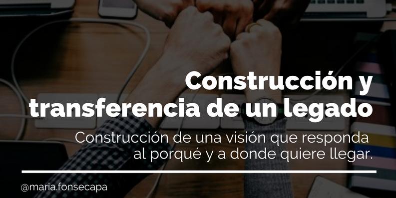 Construcción y transferencia de un legado | Blog