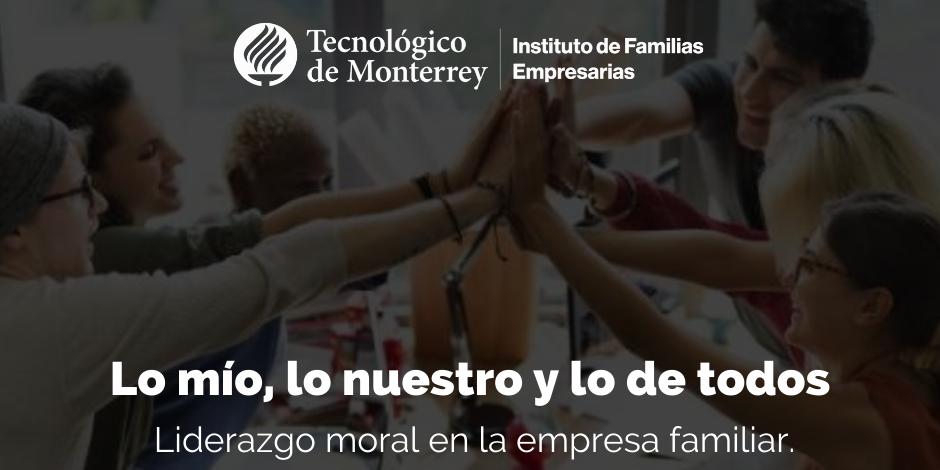 Lo mío, lo nuestro y lo de todos Liderazgo moral en la empresa familiar | Blog
