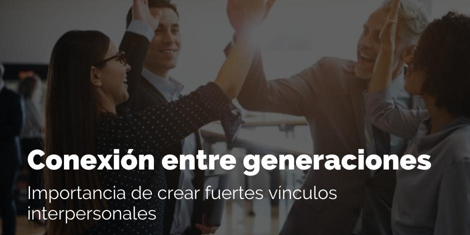 Conexión entre generaciones  Importancia de crear fuertes vínculos interpersonales | Blog