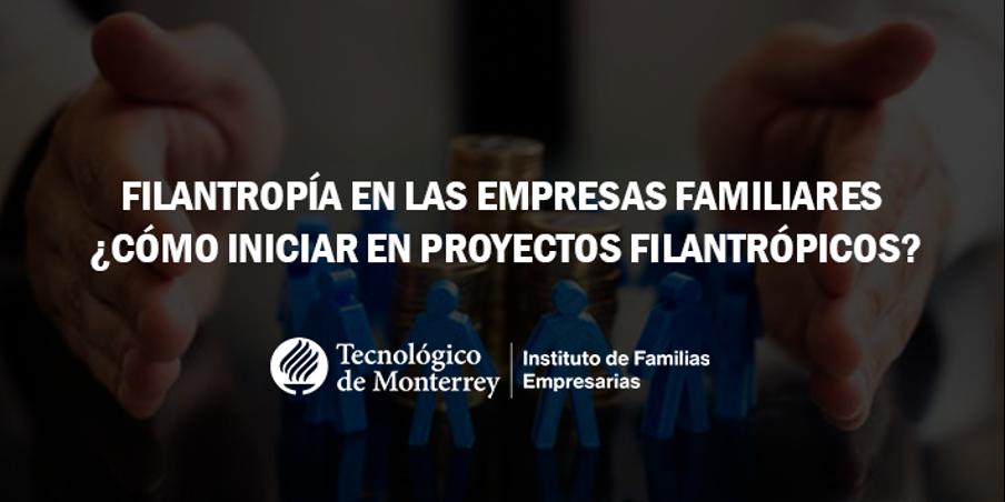 Filantropía en las empresas familiares ¿Cómo iniciar en proyectos filantrópicos? | Blog