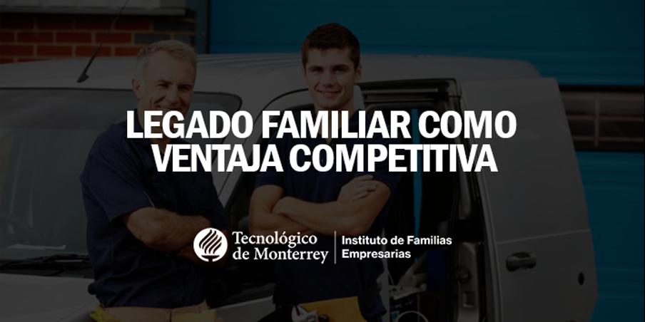 Legado familiar como ventaja competitiva | Blog