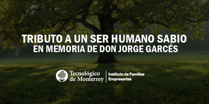 Tributo a un ser humano sabio. En memoria de Don Jorge Garcés | Blog