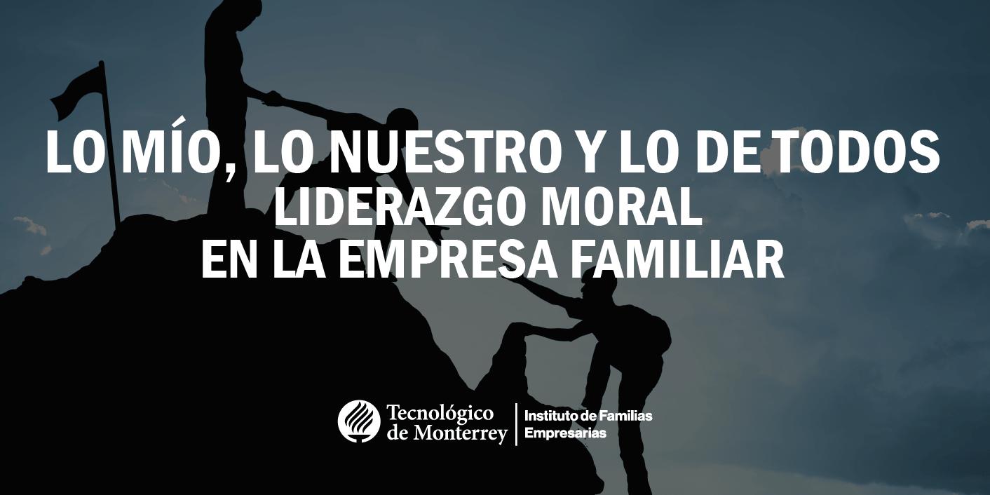Lo mío, lo nuestro y lo de todos. Liderazgo moral en la empresa familiar | Blog