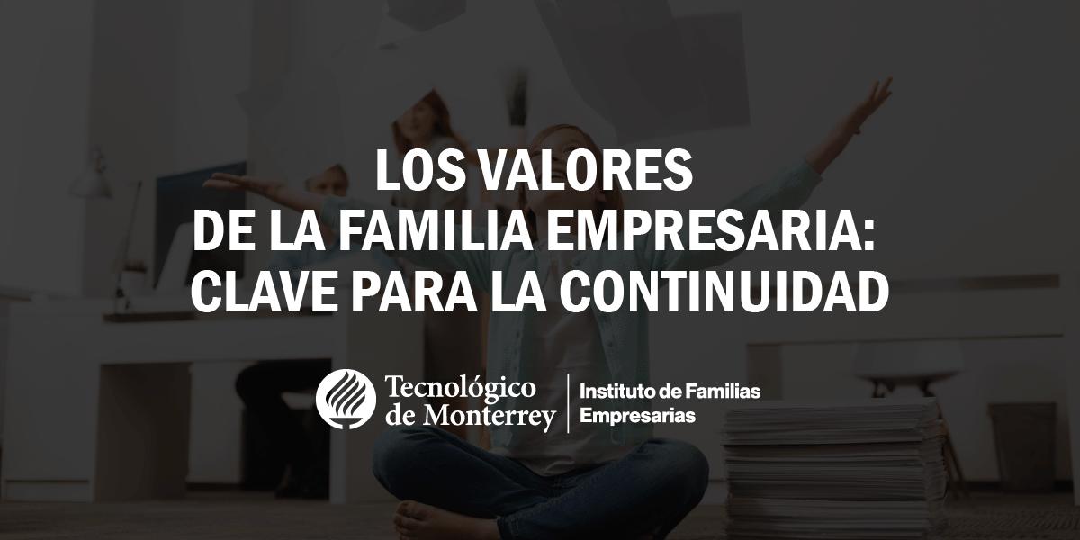 Los valores de la familia empresaria: clave para la continuidad | Blog