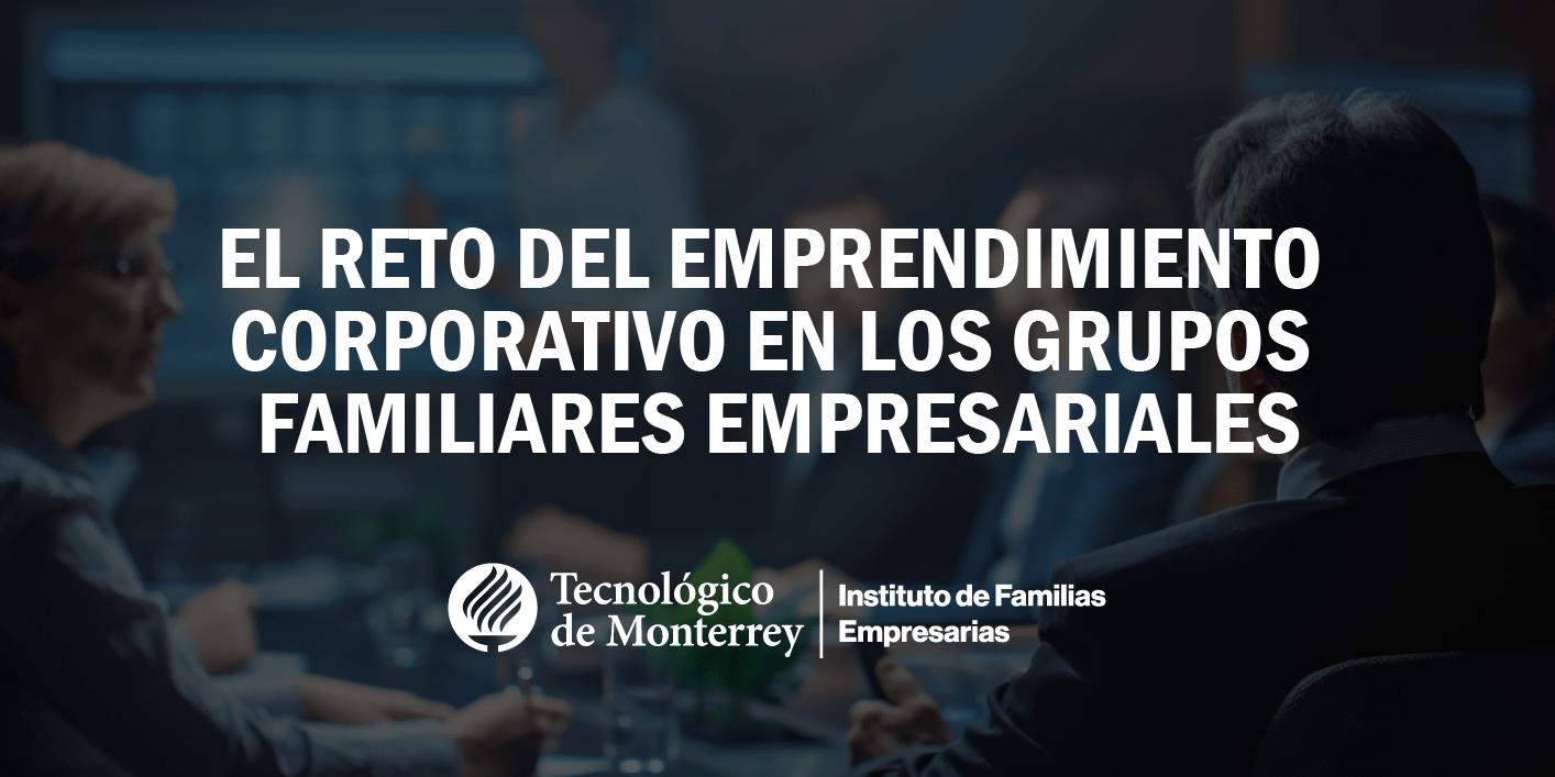 El reto del emprendimiento corporativo en los grupos familiares empresariales  Blog